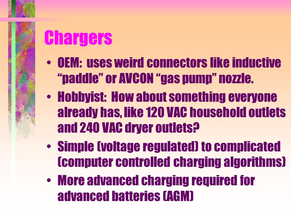 Chargers OEM: uses weird connectors like inductive paddle or AVCON gas pump nozzle.