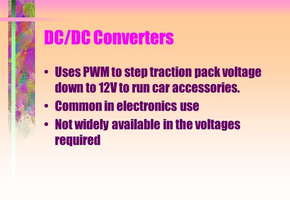 DC/DC Converters Uses PWM to step traction pack voltage down to 12V to run car accessories.