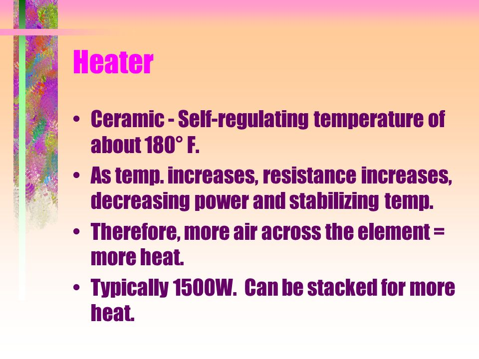 Heater Ceramic - Self-regulating temperature of about 180° F.