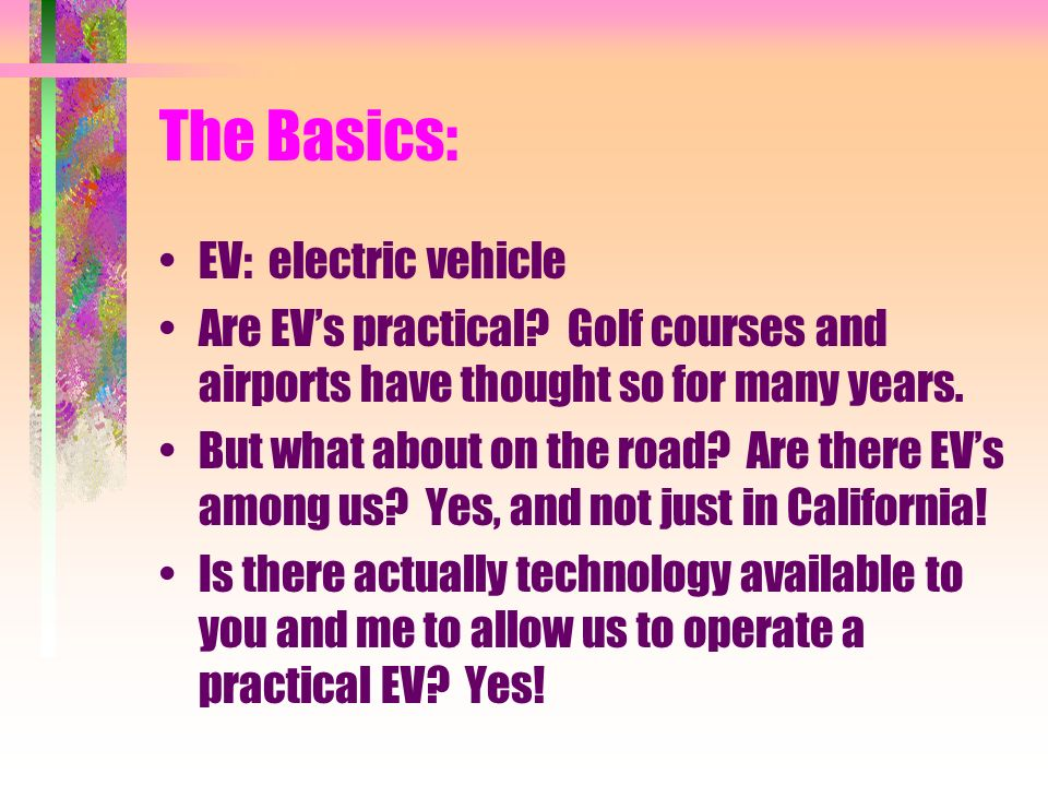 The Basics: EV: electric vehicle Are EVs practical.