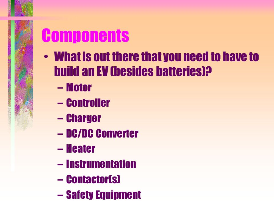 Motors OEMs: typically AC drive –Fail-safe design –Low initial torque, higher at speed –requires complicated electronics package AC speed control (similar to industrial) Inverter (convert DC to AC) High voltage (240-350 VDC) Bearings only mechanical maintenance item