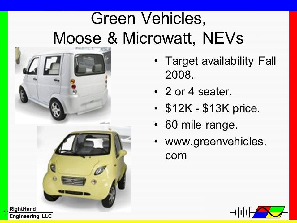 11 Green Vehicles, Moose & Microwatt, NEVs Target availability Fall 2008. 2 or 4 seater. $12K - $13K price. 60 mile range. www.greenvehicles. com
