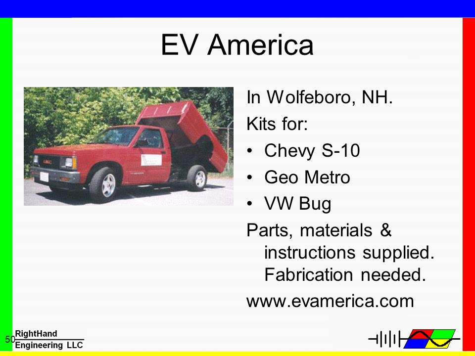 50 EV America In Wolfeboro, NH. Kits for: Chevy S-10 Geo Metro VW Bug Parts, materials & instructions supplied. Fabrication needed. www.evamerica.com