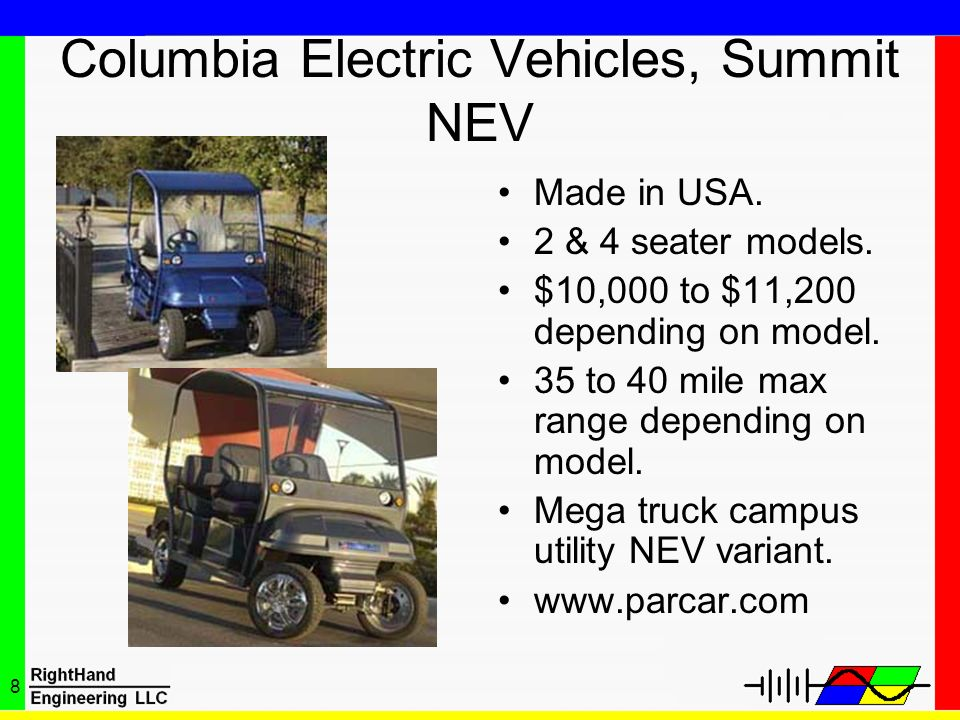 8 Columbia Electric Vehicles, Summit NEV Made in USA. 2 & 4 seater models. $10,000 to $11,200 depending on model. 35 to 40 mile max range depending on