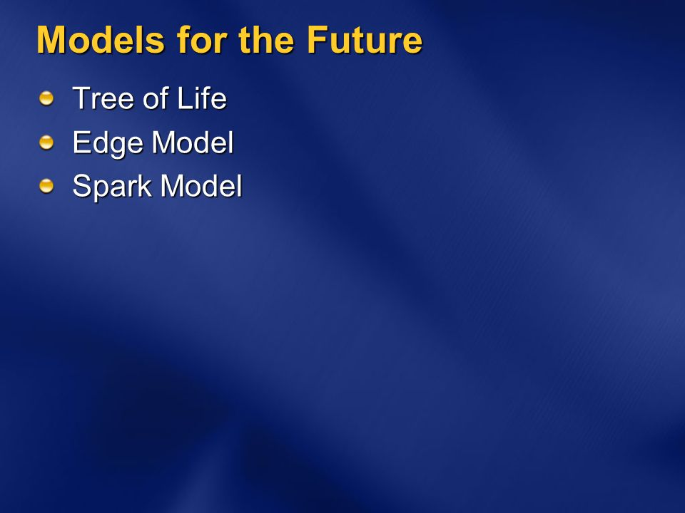Models for the Future Tree of Life Edge Model Spark Model