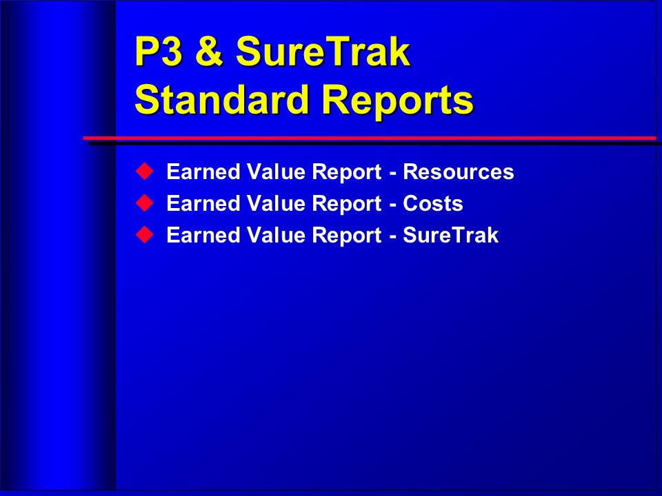 P3 & SureTrak Standard Reports Earned Value Report - Resources Earned Value Report - Costs Earned Value Report - SureTrak