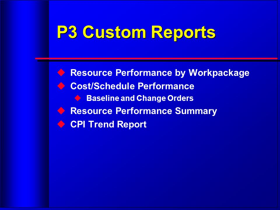 P3 Custom Reports Resource Performance by Workpackage Cost/Schedule Performance Baseline and Change Orders Resource Performance Summary CPI Trend Repo