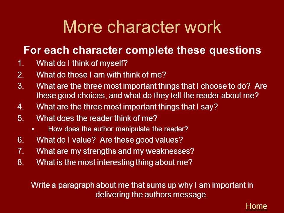 More character work For each character complete these questions 1.What do I think of myself? 2.What do those I am with think of me? 3.What are the thr