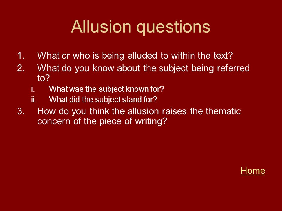 Allusion questions 1.What or who is being alluded to within the text? 2.What do you know about the subject being referred to? i.What was the subject k