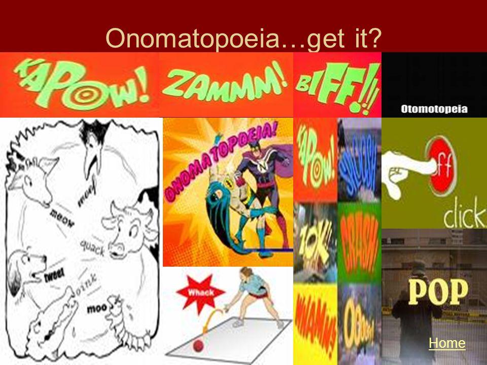 Onomatopoeia…get it? Home