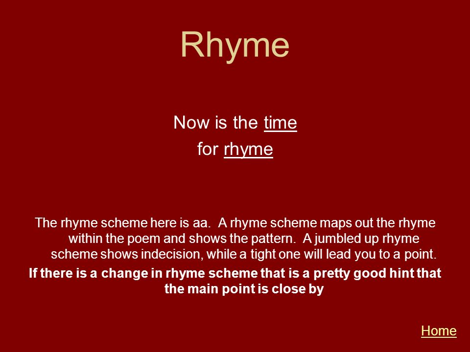 Rhyme Now is the time for rhyme The rhyme scheme here is aa. A rhyme scheme maps out the rhyme within the poem and shows the pattern. A jumbled up rhy
