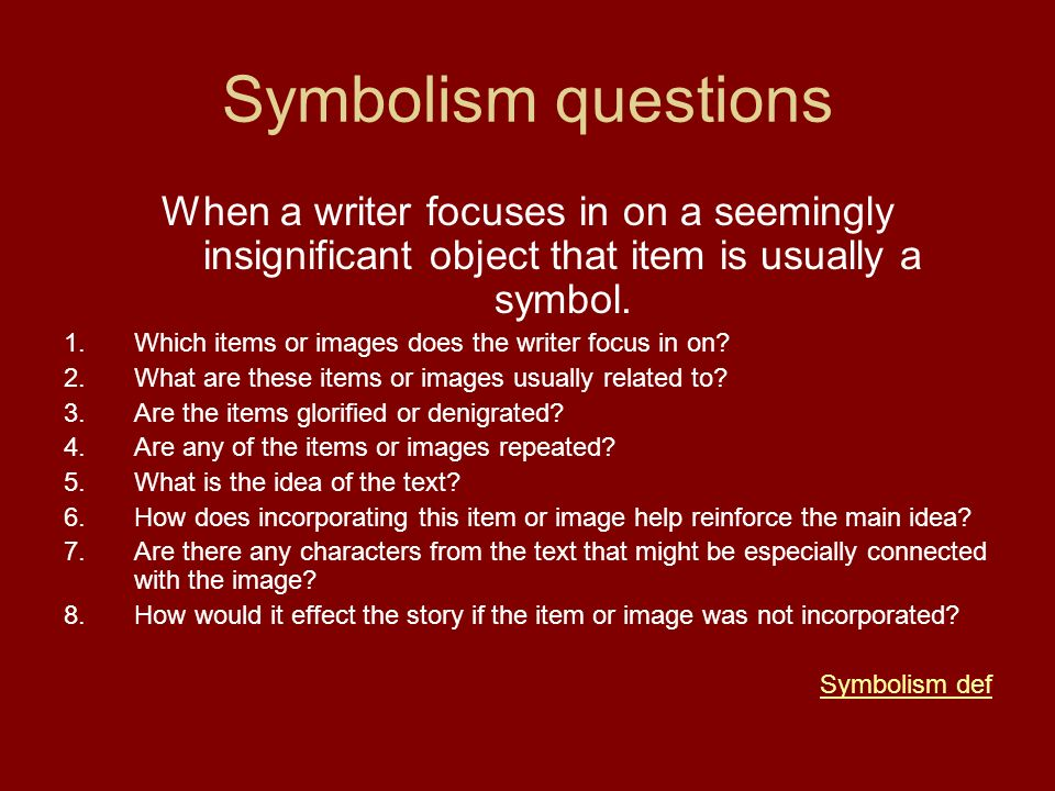 Symbolism questions When a writer focuses in on a seemingly insignificant object that item is usually a symbol. 1.Which items or images does the write