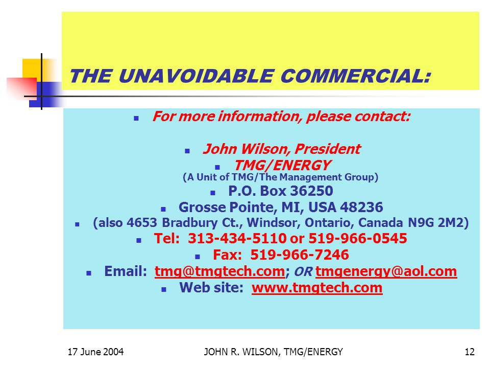 17 June 2004JOHN R. WILSON, TMG/ENERGY12 THE UNAVOIDABLE COMMERCIAL: For more information, please contact: John Wilson, President TMG/ENERGY (A Unit o