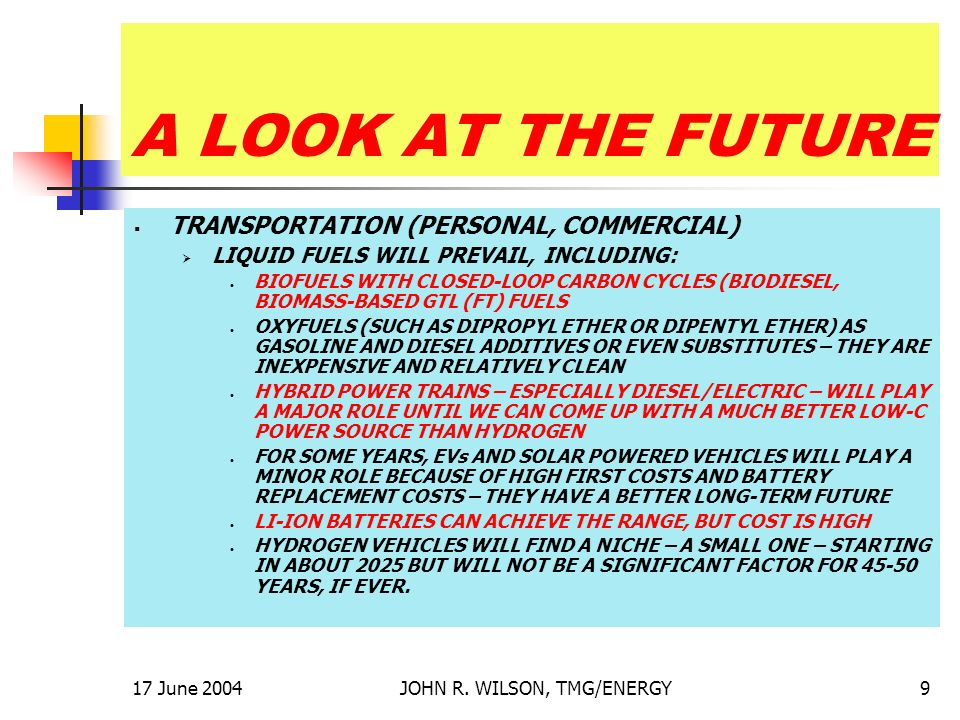17 June 2004JOHN R. WILSON, TMG/ENERGY9 A LOOK AT THE FUTURE TRANSPORTATION (PERSONAL, COMMERCIAL) LIQUID FUELS WILL PREVAIL, INCLUDING: BIOFUELS WITH