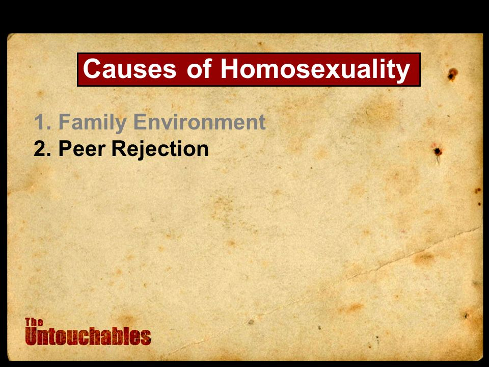 Causes of Homosexuality 1.Family Environment 2.Peer Rejection