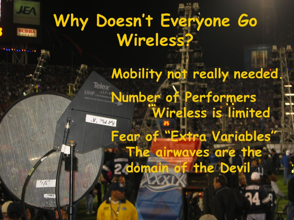Wireless Basics 102 8/06/04 Mobility not really needed. Number of Performers Wireless is limited Fear of Extra Variables The airwaves are the domain o