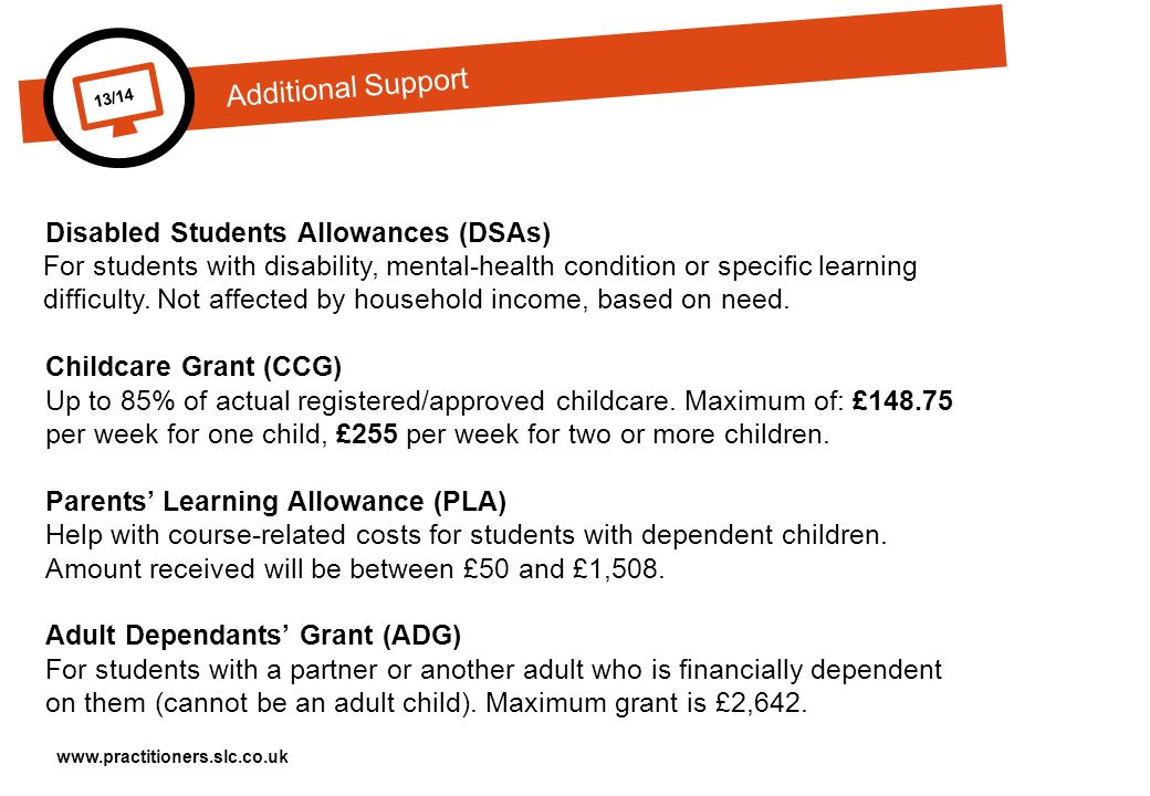 13/14 Disabled Students Allowances (DSAs) For students with disability, mental-health condition or specific learning difficulty.