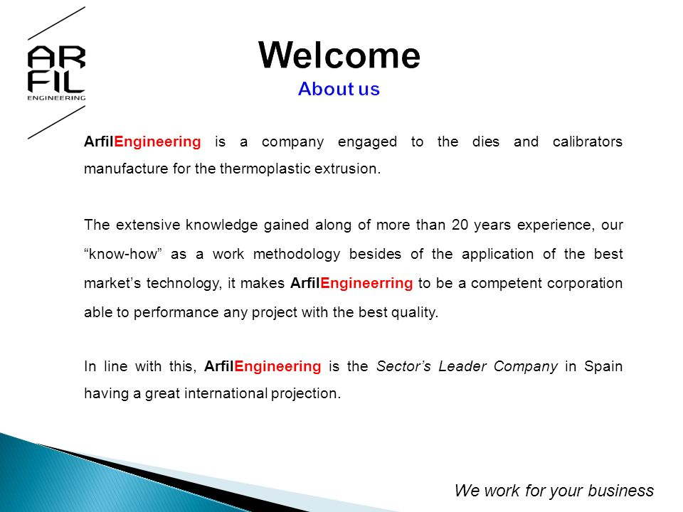 ArfilEngineering is a company engaged to the dies and calibrators manufacture for the thermoplastic extrusion.