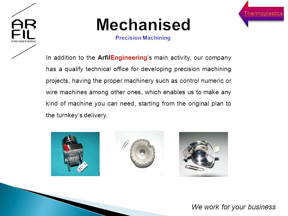 In addition to the ArfilEngineerings main activity, our company has a qualify technical office for developing precision machining projects, having the proper machinery such as control numeric or wire machines among other ones, which enables us to make any kind of machine you can need, starting from the original plan to the turnkeys delivery.