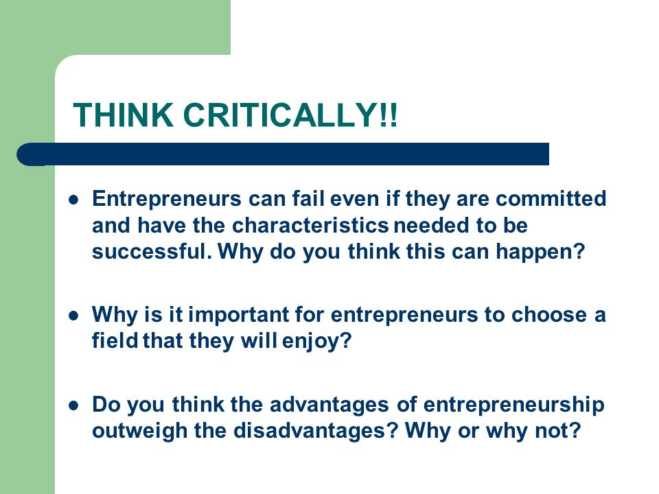 THINK CRITICALLY!! Entrepreneurs can fail even if they are committed and have the characteristics needed to be successful. Why do you think this can h