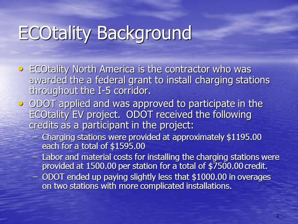 2 ECOtality Background ECOtality North America is the contractor who was awarded the a federal grant to install charging stations throughout the I-5 corridor.