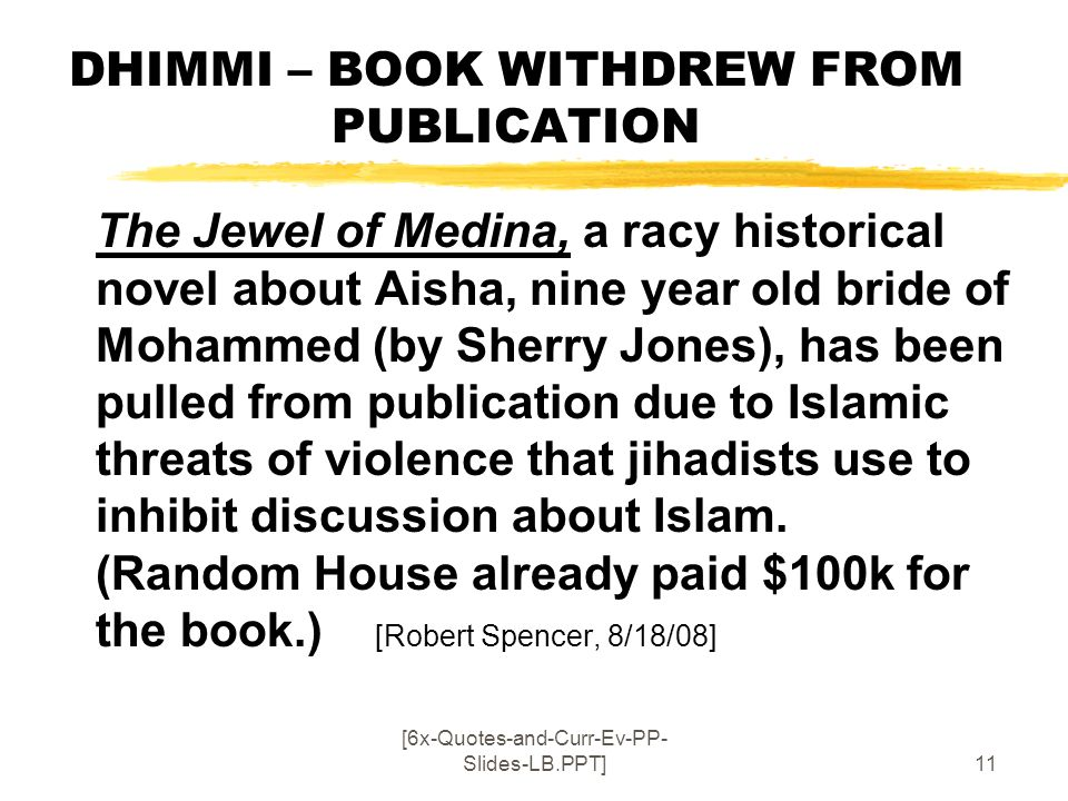[6x-Quotes-and-Curr-Ev-PP- Slides-LB.PPT]11 DHIMMI – BOOK WITHDREW FROM PUBLICATION The Jewel of Medina, a racy historical novel about Aisha, nine yea