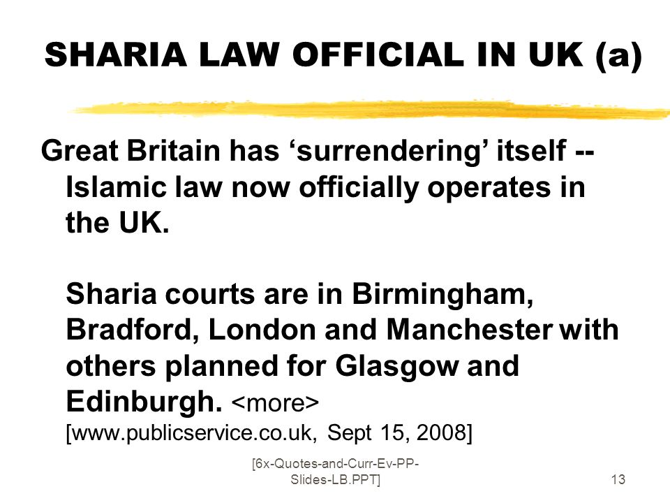 [6x-Quotes-and-Curr-Ev-PP- Slides-LB.PPT]13 SHARIA LAW OFFICIAL IN UK (a) Great Britain has surrendering itself -- Islamic law now officially operates