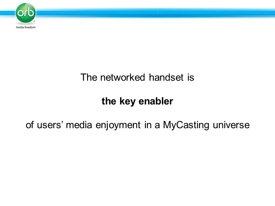 The networked handset is the key enabler of users media enjoyment in a MyCasting universe