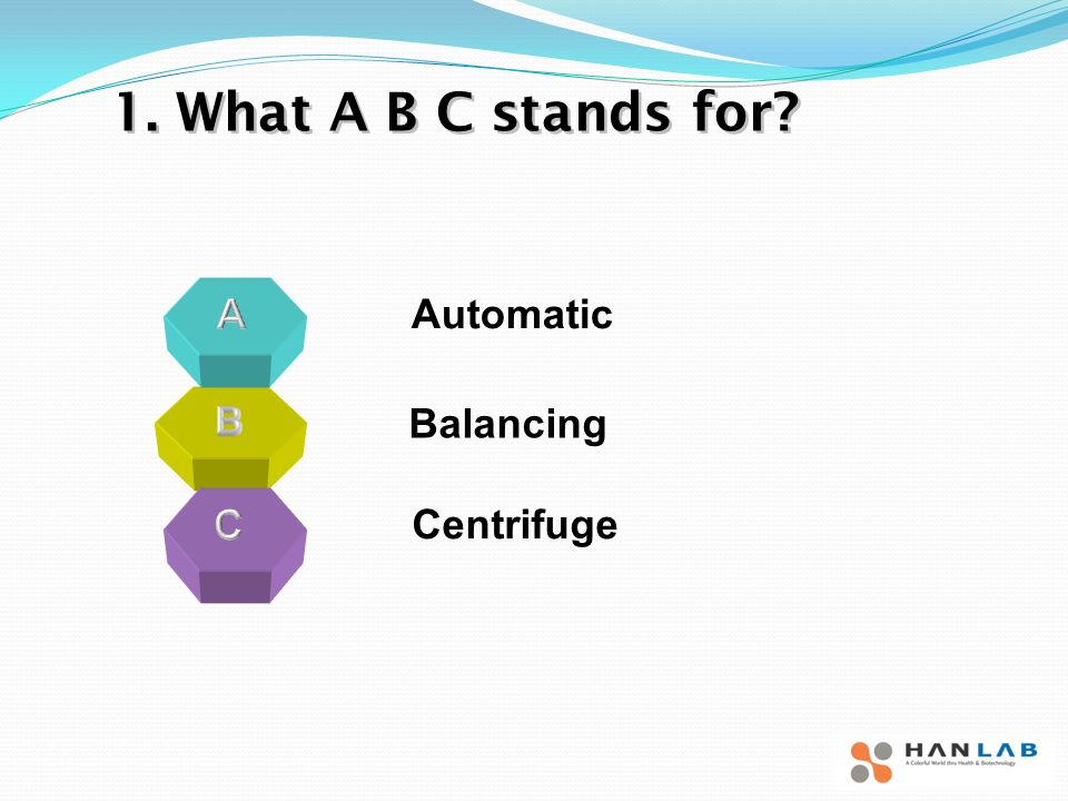 1. What A B C stands for Automatic Balancing Centrifuge