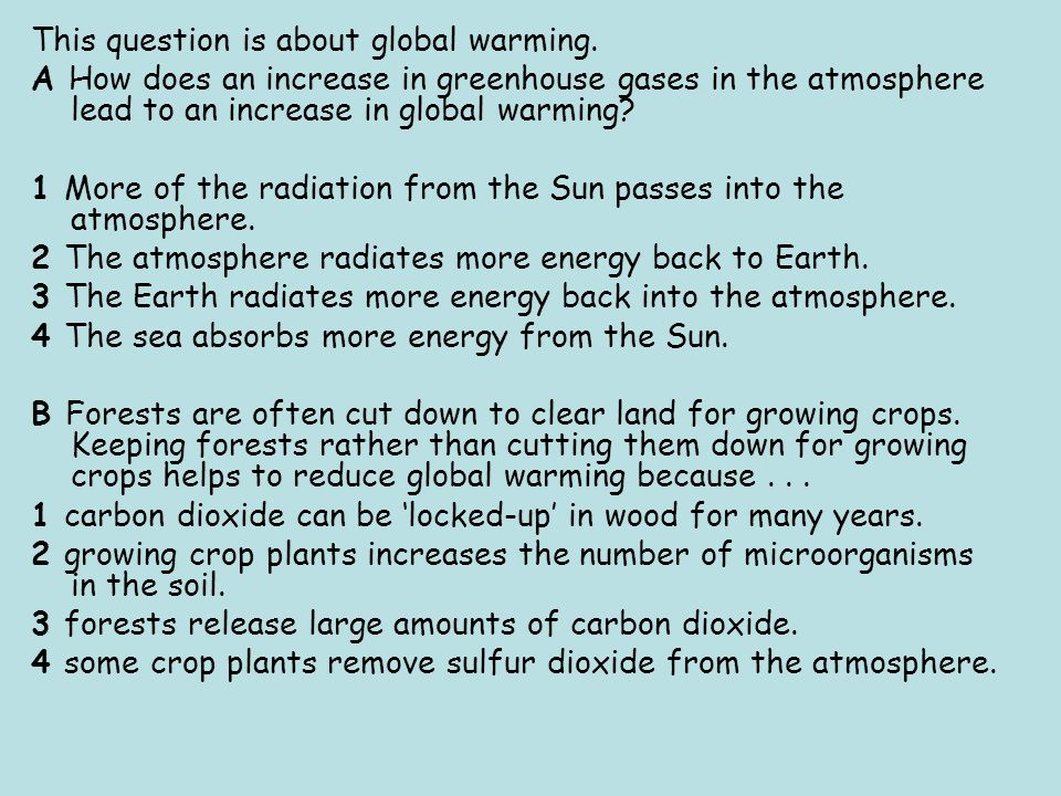This question is about global warming. A How does an increase in greenhouse gases in the atmosphere lead to an increase in global warming? 1 More of t