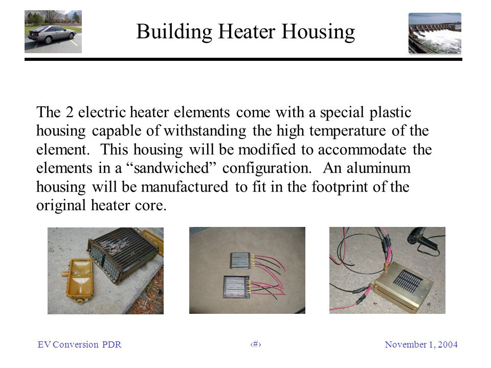 EV Conversion PDRNovember 1, 2004 27 Building Heater Housing The 2 electric heater elements come with a special plastic housing capable of withstandin