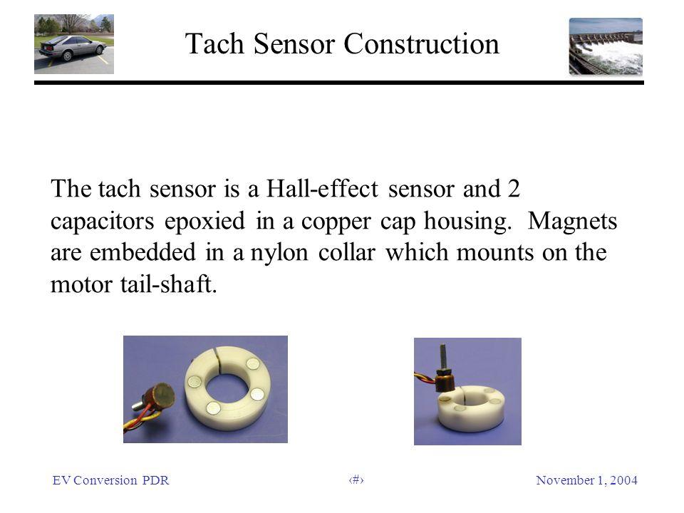 EV Conversion PDRNovember 1, 2004 36 Tach Sensor Construction The tach sensor is a Hall-effect sensor and 2 capacitors epoxied in a copper cap housing
