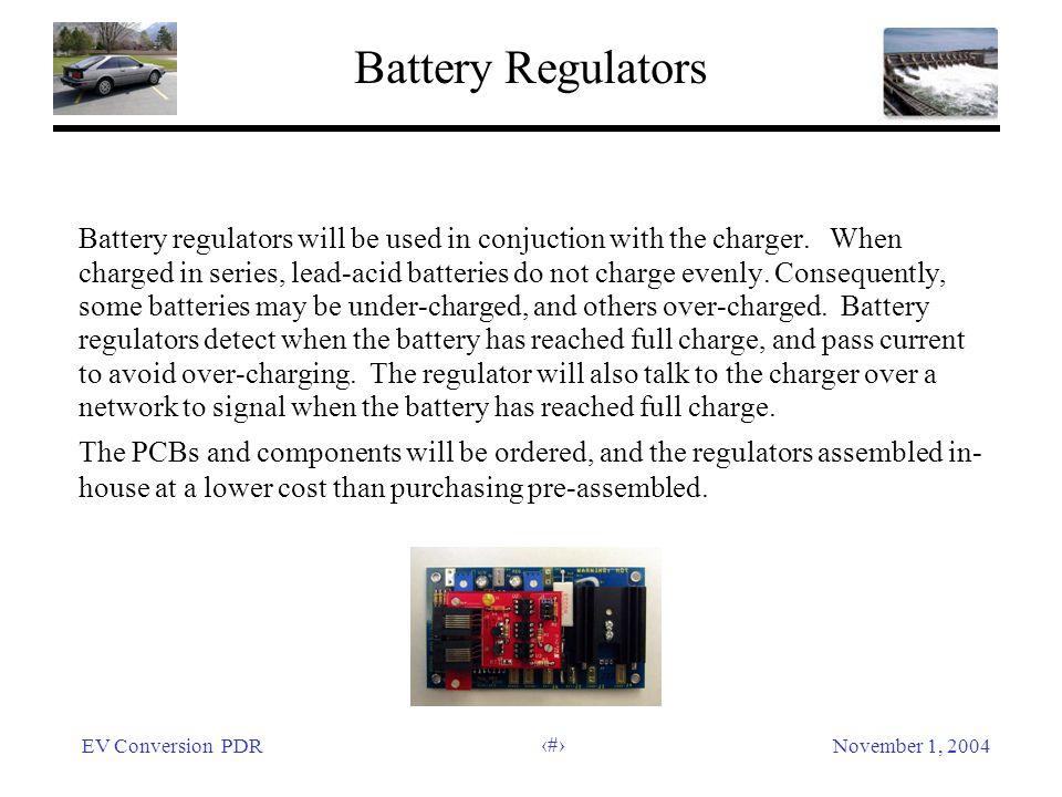 EV Conversion PDRNovember 1, 2004 39 Battery Regulators Battery regulators will be used in conjuction with the charger.