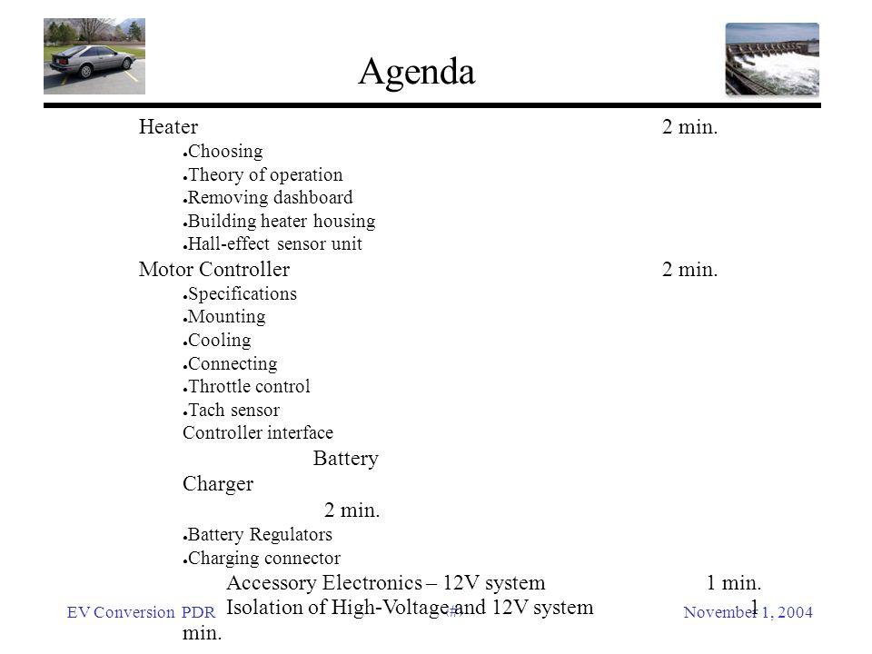 EV Conversion PDRNovember 1, 2004 4 Agenda Heater 2 min. Choosing Theory of operation Removing dashboard Building heater housing Hall-effect sensor un