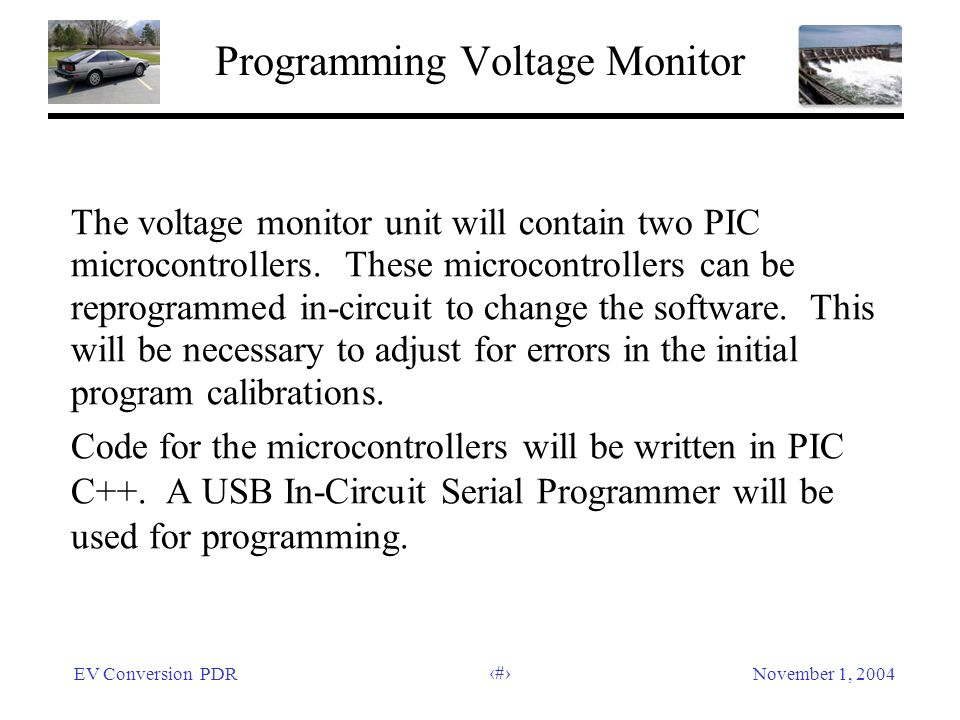 EV Conversion PDRNovember 1, 2004 46 Programming Voltage Monitor The voltage monitor unit will contain two PIC microcontrollers. These microcontroller