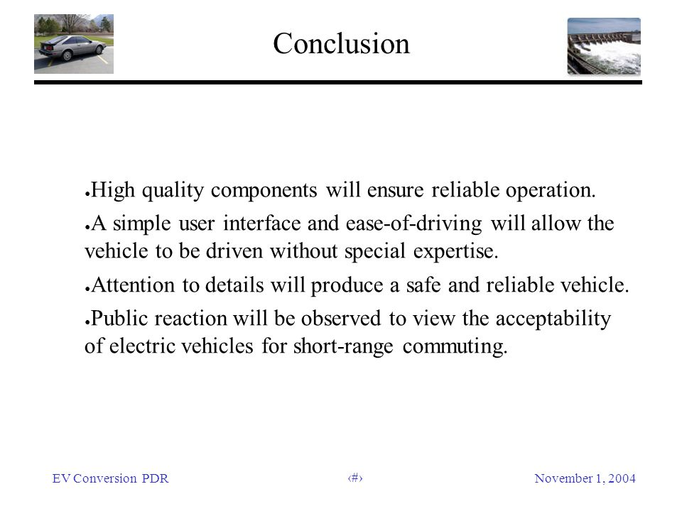 EV Conversion PDRNovember 1, 2004 51 Conclusion High quality components will ensure reliable operation.