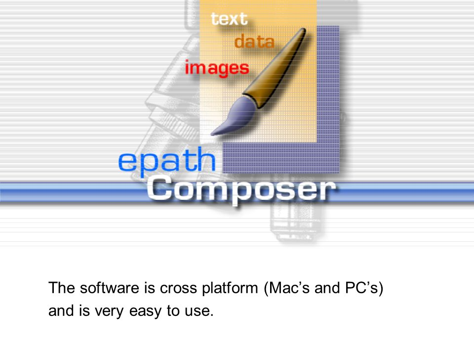 epathComposer ® is a digital imaging, database, and report enhancement software program.