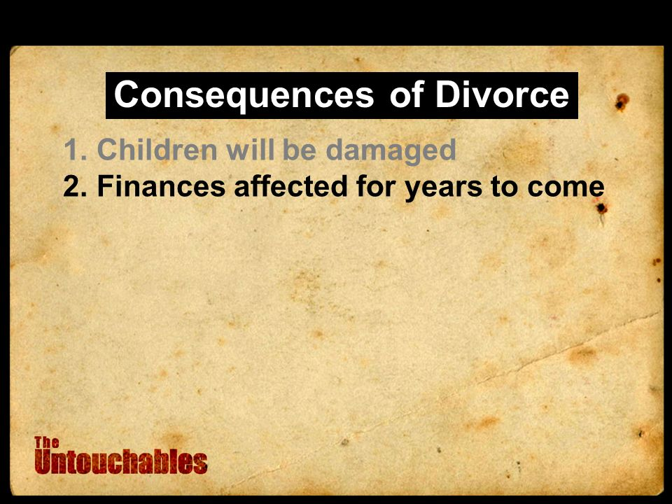 Consequences of Divorce 1.Children will be damaged 2.Finances affected for years to come