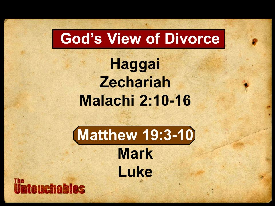 Haggai Zechariah Malachi 2:10-16 Matthew 19:3-10 Mark Luke Gods View of Divorce