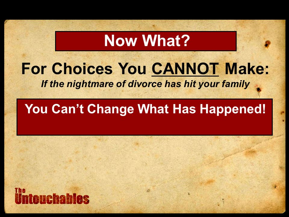 For Choices You CANNOT Make: If the nightmare of divorce has hit your family You Cant Change What Has Happened.