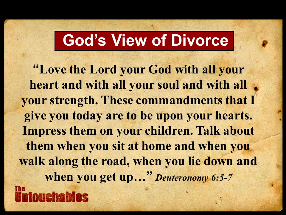 Gods View of Divorce Love the Lord your God with all your heart and with all your soul and with all your strength.