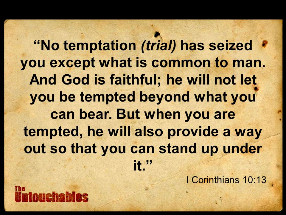 No temptation (trial) has seized you except what is common to man.