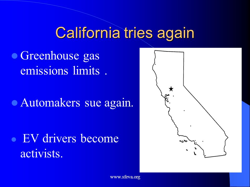 www.sfeva.org California tries again Greenhouse gas emissions limits. Automakers sue again. EV drivers become activists.