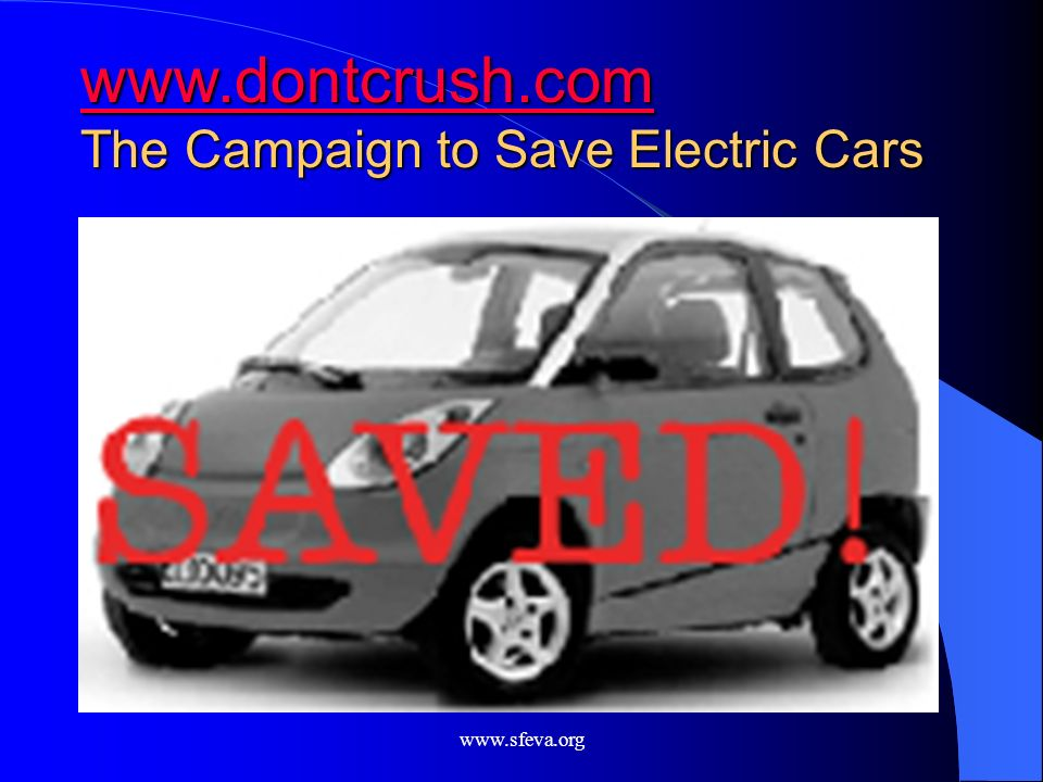 www.sfeva.org www.dontcrush.com The Campaign to Save Electric Cars