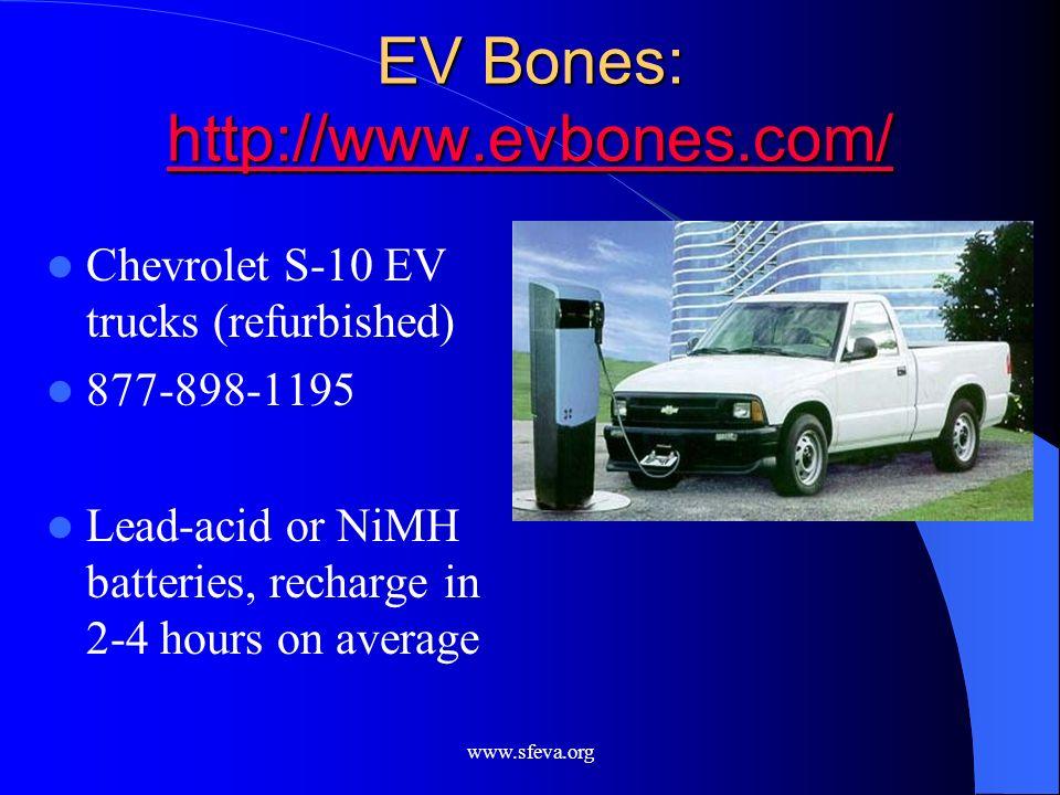 www.sfeva.org EV Bones: http://www.evbones.com/ http://www.evbones.com/ Chevrolet S-10 EV trucks (refurbished) 877-898-1195 Lead-acid or NiMH batterie