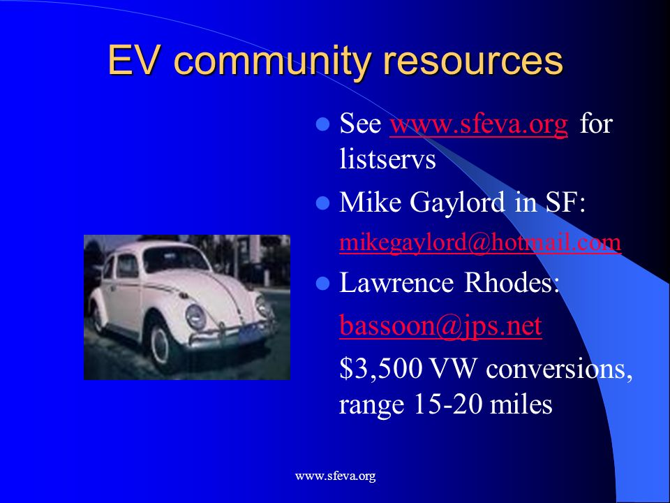 www.sfeva.org EV community resources See www.sfeva.org for listservswww.sfeva.org Mike Gaylord in SF: mikegaylord@hotmail.com Lawrence Rhodes: bassoon