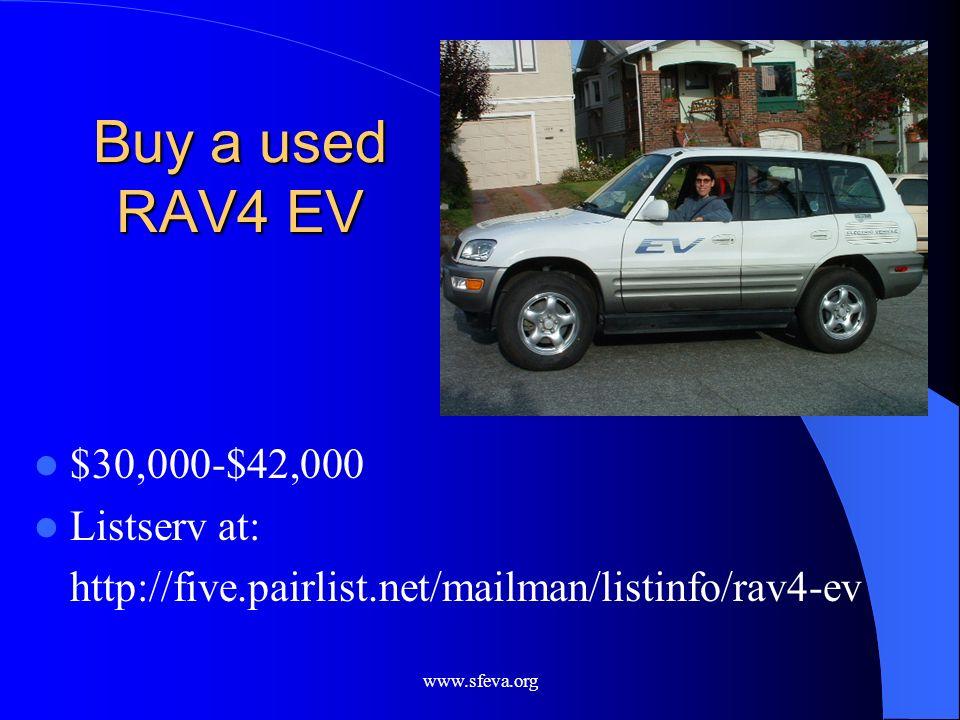 www.sfeva.org Buy a used RAV4 EV $30,000-$42,000 Listserv at: http://five.pairlist.net/mailman/listinfo/rav4-ev