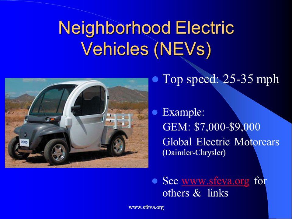 www.sfeva.org Neighborhood Electric Vehicles (NEVs) Top speed: 25-35 mph Example: GEM: $7,000-$9,000 Global Electric Motorcars (Daimler-Chrysler) See
