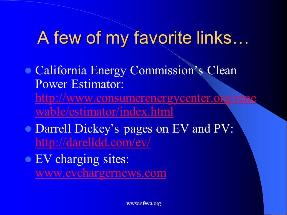 www.sfeva.org A few of my favorite links … California Energy Commissions Clean Power Estimator: http://www.consumerenergycenter.org/rene wable/estimat