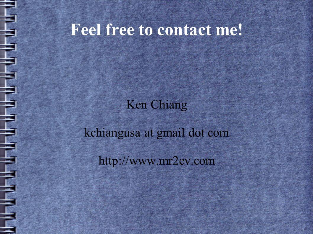 Feel free to contact me! Ken Chiang kchiangusa at gmail dot com http://www.mr2ev.com